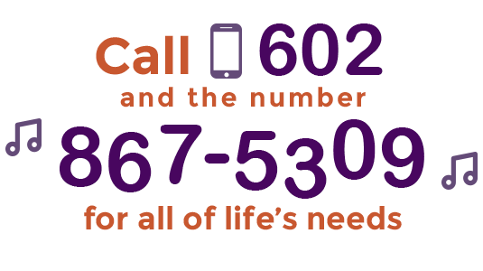 Call 602-867-5309 for all of life's needs